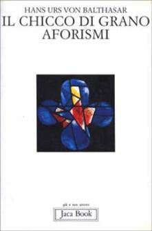 Il chicco di grano. Aforismi - Hans Urs von Balthasar - copertina