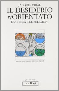 Libro Il desiderio riorientato. La Chiesa e le religioni Jacques Vidal