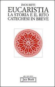 Foto Cover di Eucaristia. La storia e il rito. Storia e catechesi in breve, Libro di Inos Biffi, edito da Jaca Book