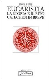 Eucaristia. La storia e il rito. Storia e catechesi in breve