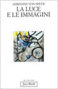 Libro La luce e le immagini. Elementi della contemplazione Adrienne von Speyr