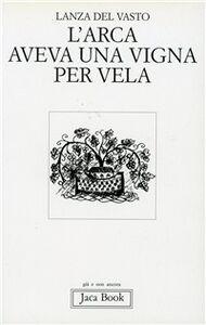 Libro L' arca aveva una vigna per vela Giuseppe G. Lanza Del Vasto