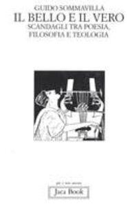 Foto Cover di Il bello e il vero. Scandagli tra poesia, filosofia e teologia, Libro di Guido Sommavilla, edito da Jaca Book