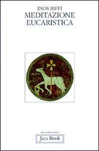 Libro Meditazione eucaristica Inos Biffi