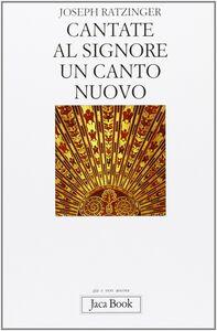 Foto Cover di Cantate al Signore un canto nuovo, Libro di Benedetto XVI (Joseph Ratzinger), edito da Jaca Book