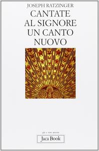 Libro Cantate al Signore un canto nuovo Benedetto XVI (Joseph Ratzinger)
