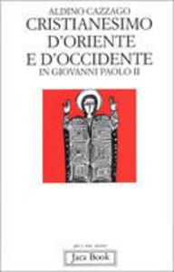 Libro Cristianesimo d'Oriente e d'Occidente in Giovanni Paolo II Aldino Cazzago