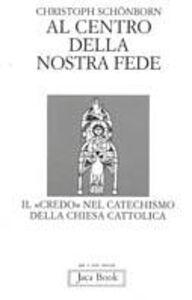 Libro Al centro della nostra fede. Il credo nel catechismo della Chiesa cattolica Christoph Schönborn