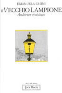 Libro Il vecchio lampione. Andersen rivisitato Emanuela Ghini