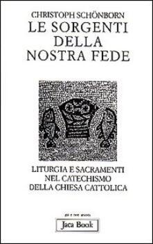 Voluntariadobaleares2014.es Le sorgenti della nostra fede. Liturgia e sacramenti nel catechismo della Chiesa cattolica Image
