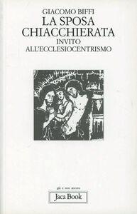 Libro La sposa chiacchierata. Invito all'ecclesiocentrismo Giacomo Biffi