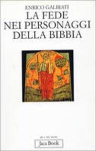 Foto Cover di La fede nei personaggi della Bibbia, Libro di Enrico Galbiati, edito da Jaca Book