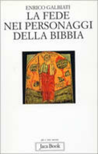 Libro La fede nei personaggi della Bibbia Enrico Galbiati