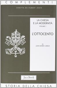 Libro La Chiesa e la modernità. Vol. 1: L'Ottocento. Juan M. Laboa
