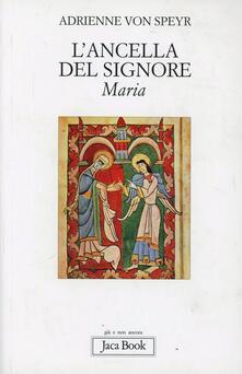 L' ancella del Signore: Maria - Adrienne von Speyr - copertina