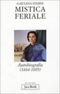Foto Cover di Mistica feriale. Autobiografia (1864-1889), Libro di Gaetana Sterni, edito da Jaca Book