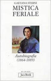 Mistica feriale. Autobiografia (1864-1889)