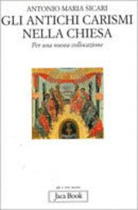 Libro Gli antichi carismi della Chiesa. Per una nuova collocazione Antonio M. Sicari