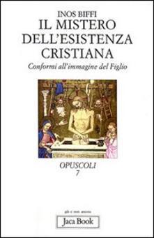 Ascotcamogli.it Il mistero dell'esistenza cristiana. Conformi all'immagine del figlio Image