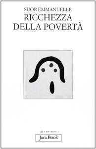 Libro Ricchezza della povertà Emmanuelle (suor)
