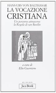 Libro La vocazione cristiana. Un percorso attraverso la Regola di san Basilio Hans U. von Balthasar