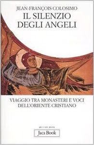 Libro Il silenzio degli angeli. Viaggio tra monasteri e voci dell'oriente cristiano Jean-François Colosimo