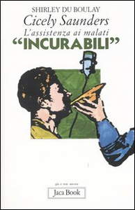 Libro Cicely Saunders. L'assistenza ai malati «incurabili» Shirley Du Boulay