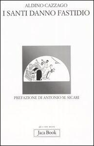 Foto Cover di I santi danno fastidio, Libro di Aldino Cazzago, edito da Jaca Book