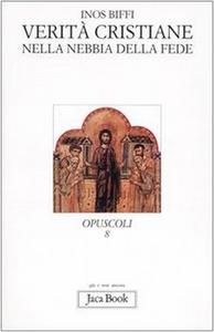 Libro Verità cristiane nella nebbia della fede Inos Biffi