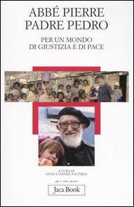 Libro Per un mondo di giustizia e di pace Abbé Pierre , Pedro (padre)