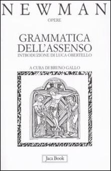 Opere. Vol. 1: Grammatica dell'Assenso. - John Henry Newman - copertina
