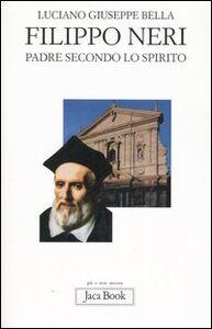 Libro Filippo Neri. Padre secondo lo spirito Luciano G. Bella