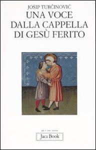 Libro Una voce dalla cappella di Gesù ferito Josip Turcinovic