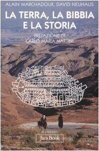 Foto Cover di La terra, la Bibbia e la storia, Libro di Alain Marchadour,David Neuhaus, edito da Jaca Book