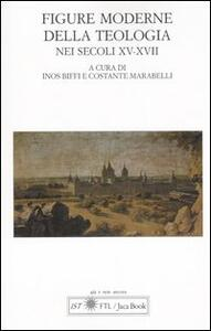 Figure moderne della teologia nei secoli XV-XVII. Atti del Convegno Internazionale (Lugano, 30 settembre-1 ottobre 2005)