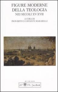 Libro Figure moderne della teologia nei secoli XV-XVII. Atti del Convegno Internazionale (Lugano, 30 settembre-1 ottobre 2005)