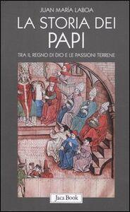 Libro La storia dei papi. Tra il regno di Dio e le passioni terrene Juan M. Laboa