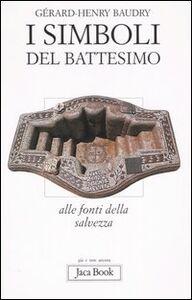 Libro I simboli del battesimo. Alle fonti della salvezza Gérard-Henry Baudry