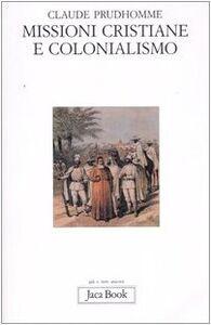 Foto Cover di Missioni cristiane e colonialismo, Libro di Claude Prudhomme, edito da Jaca Book
