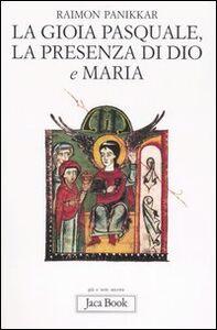 Libro La gioia pasquale, la presenza di Dio e Maria Raimon Panikkar