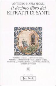 Libro Il decimo libro dei ritratti di santi Antonio M. Sicari