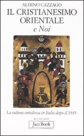 Il cristianesimo orientale e noi. La cultura ortodossa in Italia dopo il 1945