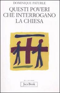 Libro Questi poveri che interrogano la Chiesa Dominique Paturle
