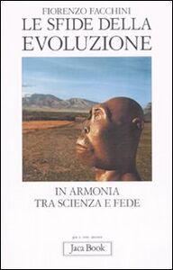 Foto Cover di Le sfide della evoluzione. In armonia tra scienza e fede, Libro di Fiorenzo Facchini, edito da Jaca Book