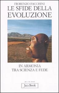 Libro Le sfide della evoluzione. In armonia tra scienza e fede Fiorenzo Facchini