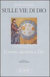 Opera omnia. Vol. 1: Sulle vie di Dio. L'uomo davanti a Dio.