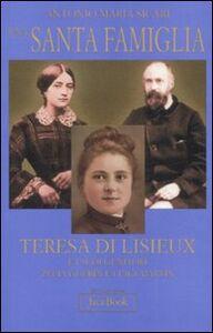 Foto Cover di Una santa famiglia. Teresa di Lisieux e i suoi genitori Zelia Guérin e Luigi Martin, Libro di Antonio M. Sicari, edito da Jaca Book