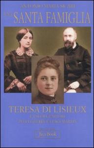 Libro Una santa famiglia. Teresa di Lisieux e i suoi genitori Zelia Guérin e Luigi Martin Antonio M. Sicari