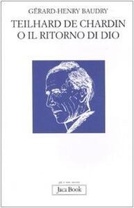 Teilhard de Chardin o il ritorno di Dio
