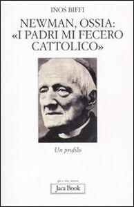 Foto Cover di Newman, ossia: «I padri mi fecero cattolico». Un profilo, Libro di Inos Biffi, edito da Jaca Book